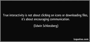 quote-true-interactivity-is-not-about-clicking-on-icons-or-downloading-files-it-s-about-encouraging-edwin-schlossberg-286597